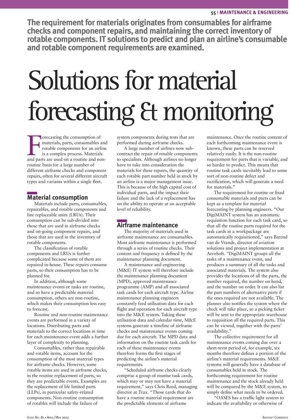 Solutions for material forecasting & monitoring Forecasting the consumption of materials, parts, consumables and rotable components for an airline is a complex process.