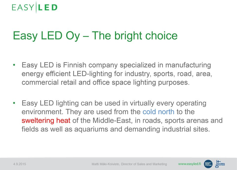 Easy LED lighting can be used in virtually every operating environment.