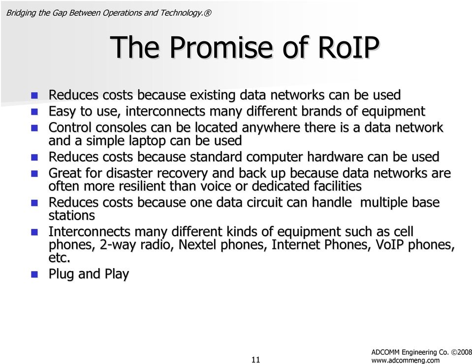 recovery and back up because data networks are often more resilient than voice or dedicated facilities Reduces costs because one data circuit can handle