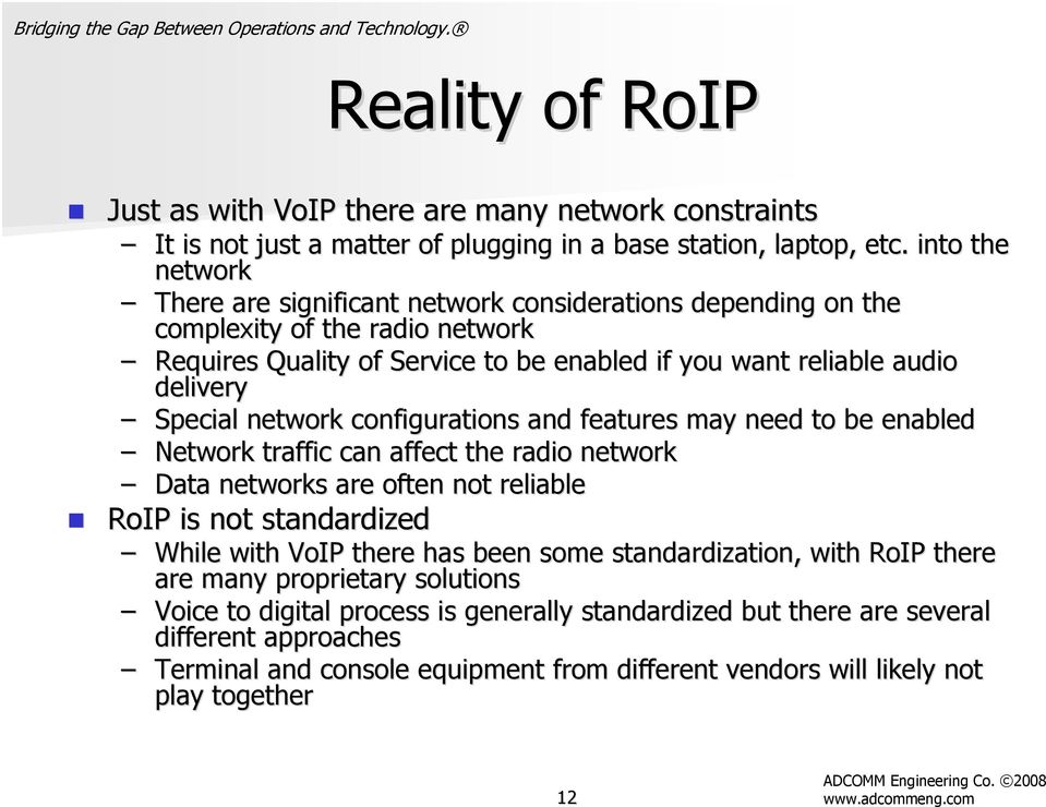 Special network configurations and features may need to be enabled ed Network traffic can affect the radio network Data networks are often not reliable RoIP is not standardized While with VoIP