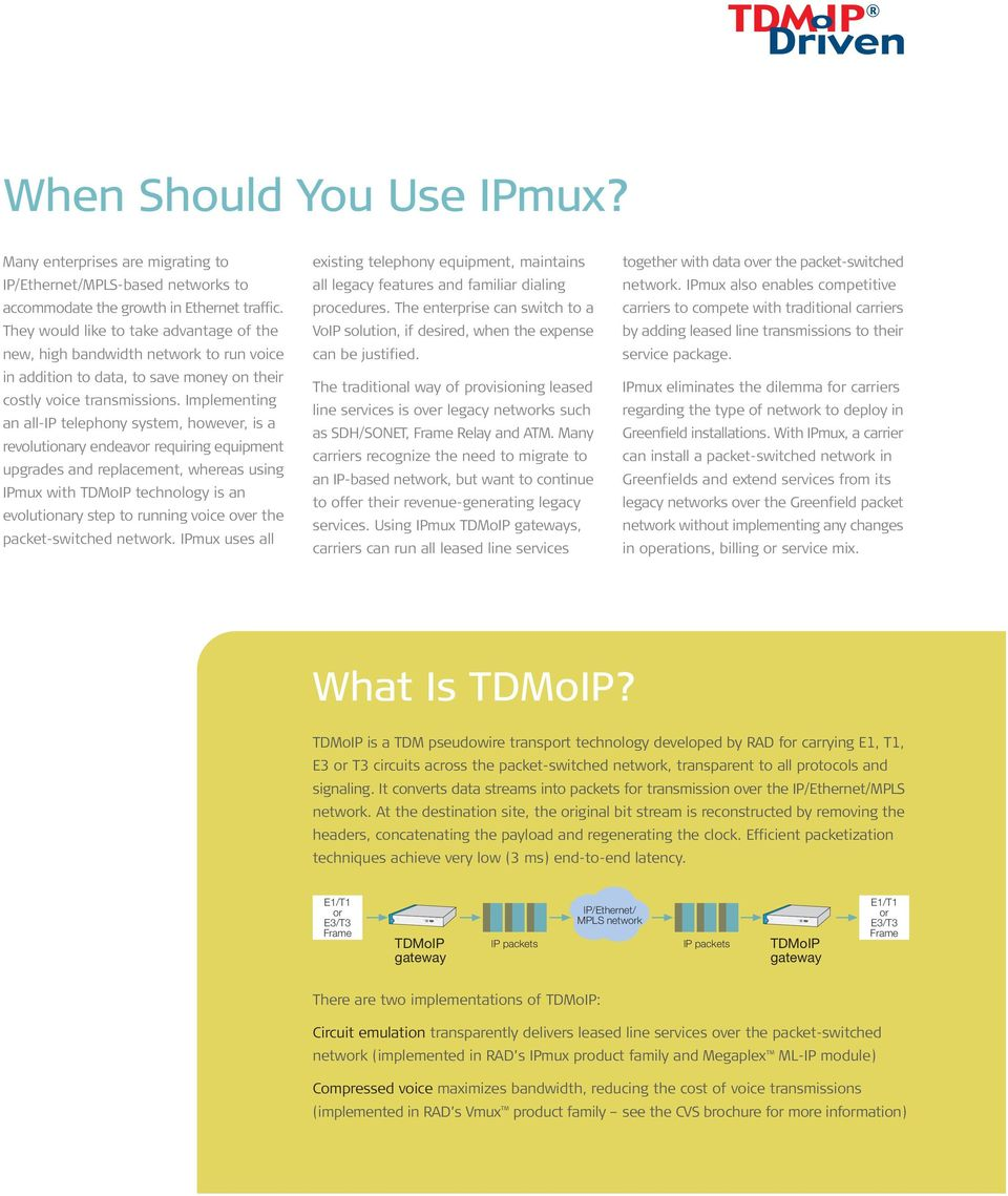 Implementing an all-ip telephony system, however, is a revolutionary endeavor requiring equipment upgrades and replacement, whereas using IPmux with TDMoIP technology is an evolutionary step to