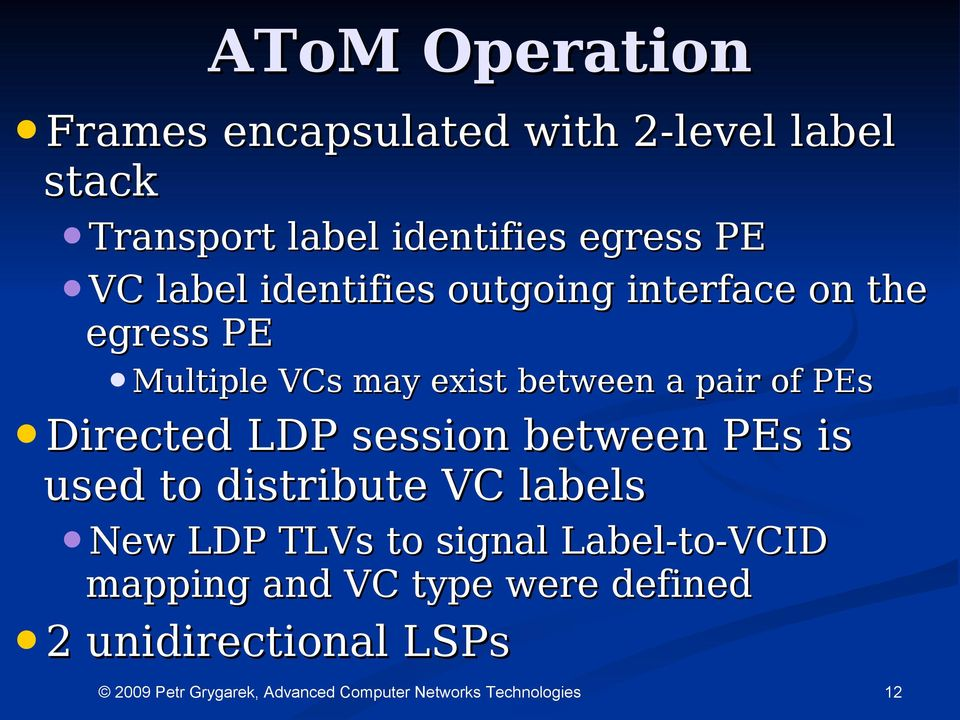 between a pair of PEs Directed LDP session between PEs is used to distribute VC labels