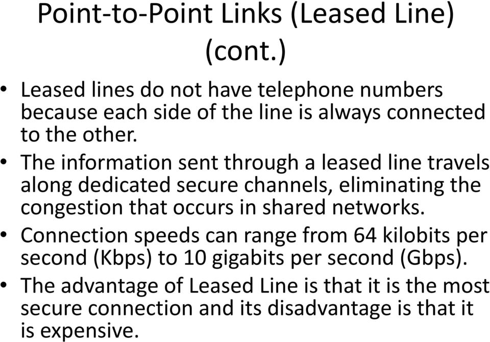 The information sent through a leased line travels along dedicated secure channels, eliminating the congestion that occurs in