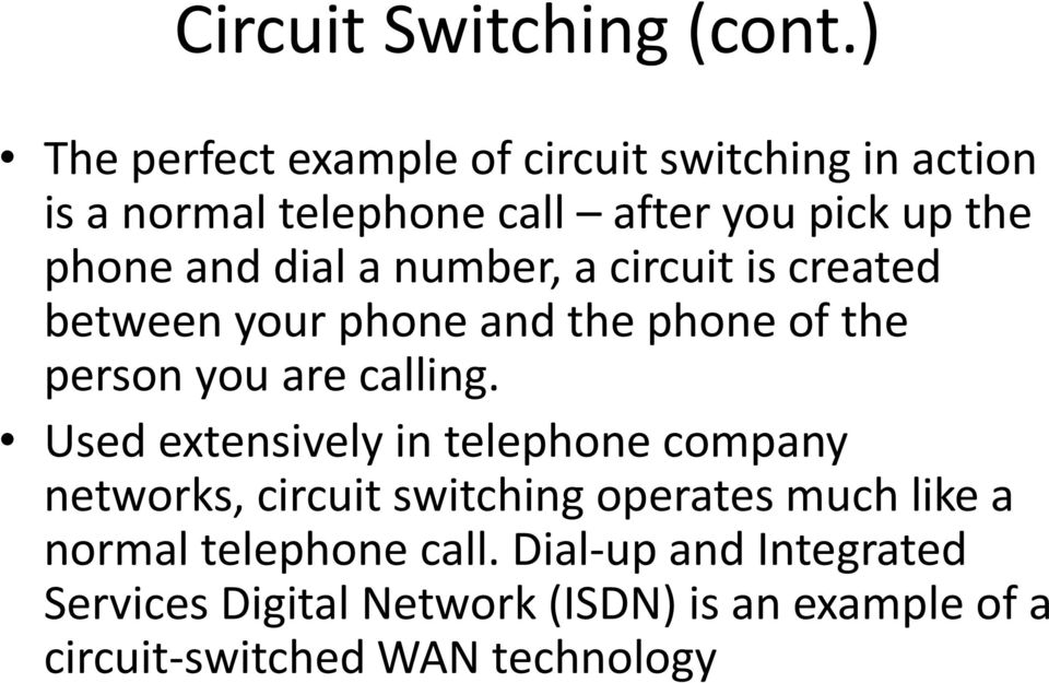 dial a number, a circuit is created between your phone and the phone of the person you are calling.