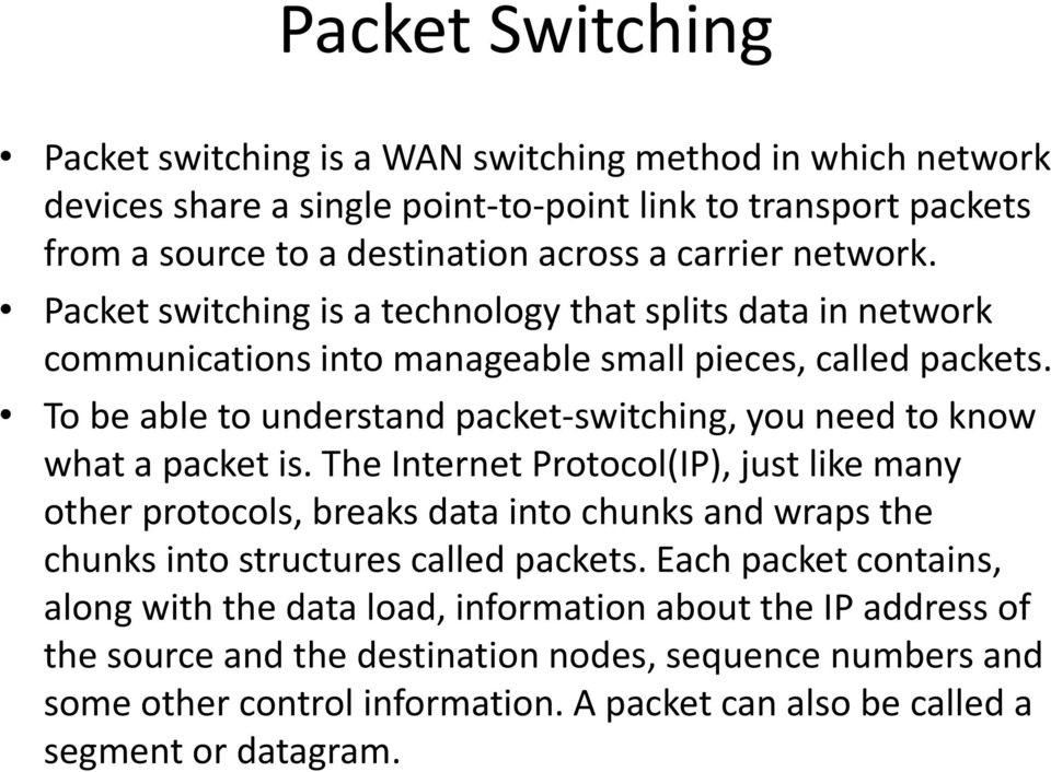 To be able to understand packet-switching, you need to know what a packet is.