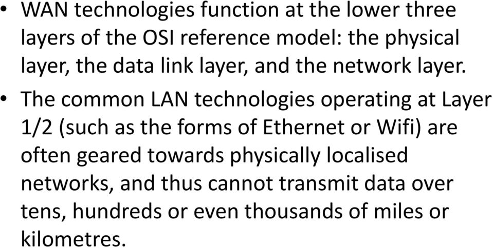 The common LAN technologies operating at Layer 1/2 (such as the forms of Ethernet or Wifi) are