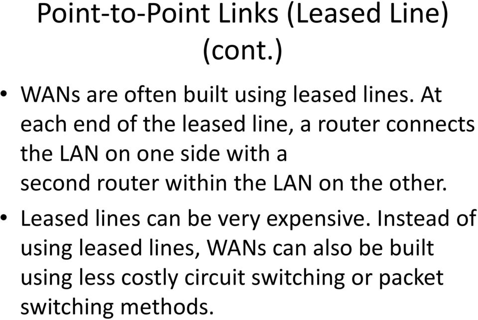 router within the LAN on the other. Leased lines can be very expensive.