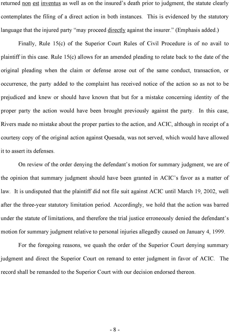 ) Finally, Rule 15(c) of the Superior Court Rules of Civil Procedure is of no avail to plaintiff in this case.