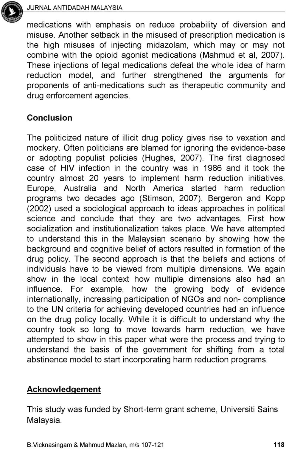 These injections of legal medications defeat the whole idea of harm reduction model, and further strengthened the arguments for proponents of anti-medications such as therapeutic community and drug