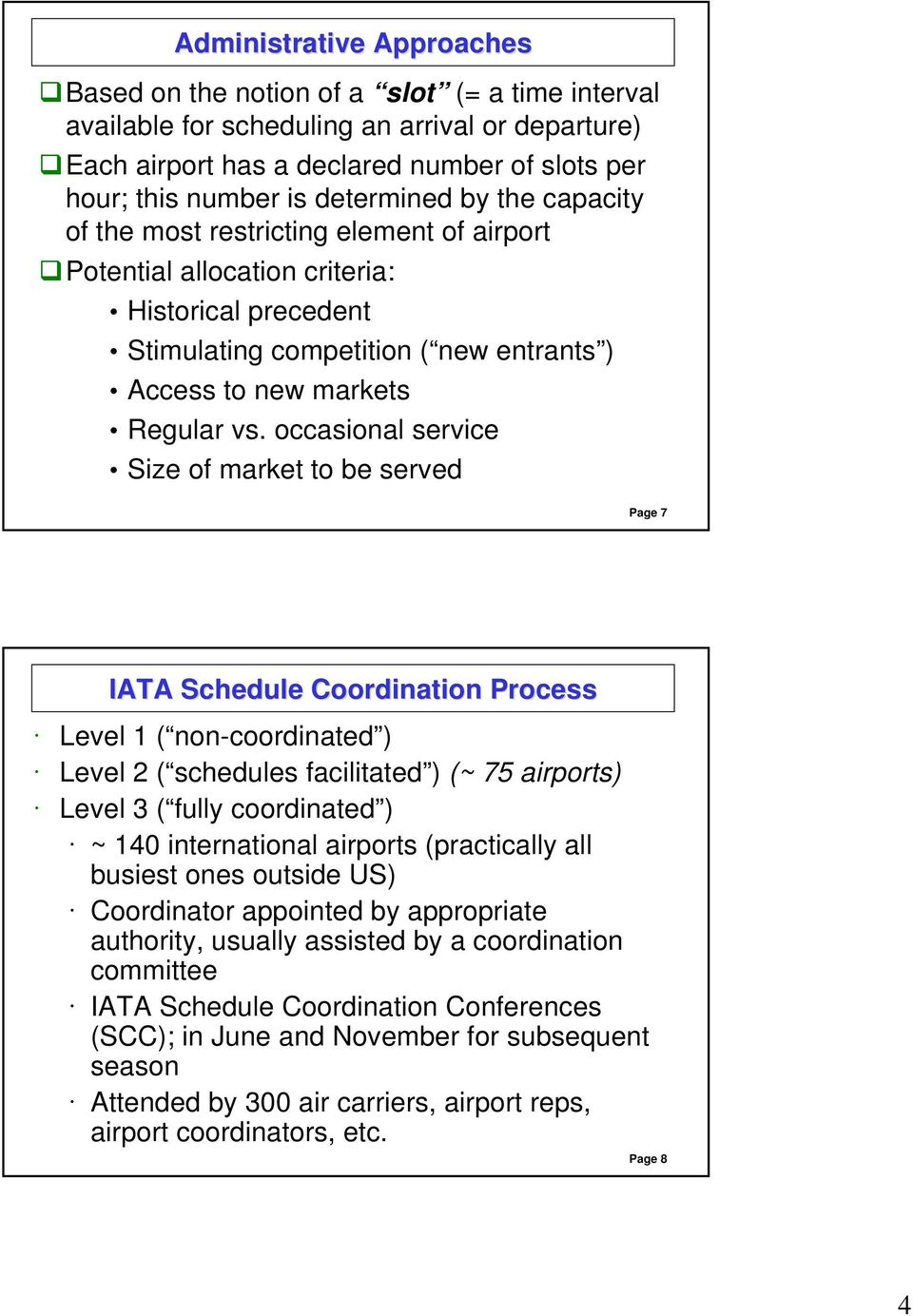 occasional service Size of market to be served Page 7 IATA Schedule Coordination Process Level 1 ( non-coordinated ) Level 2 ( schedules facilitated ) (~ 75 airports) Level 3 ( fully coordinated ) ~
