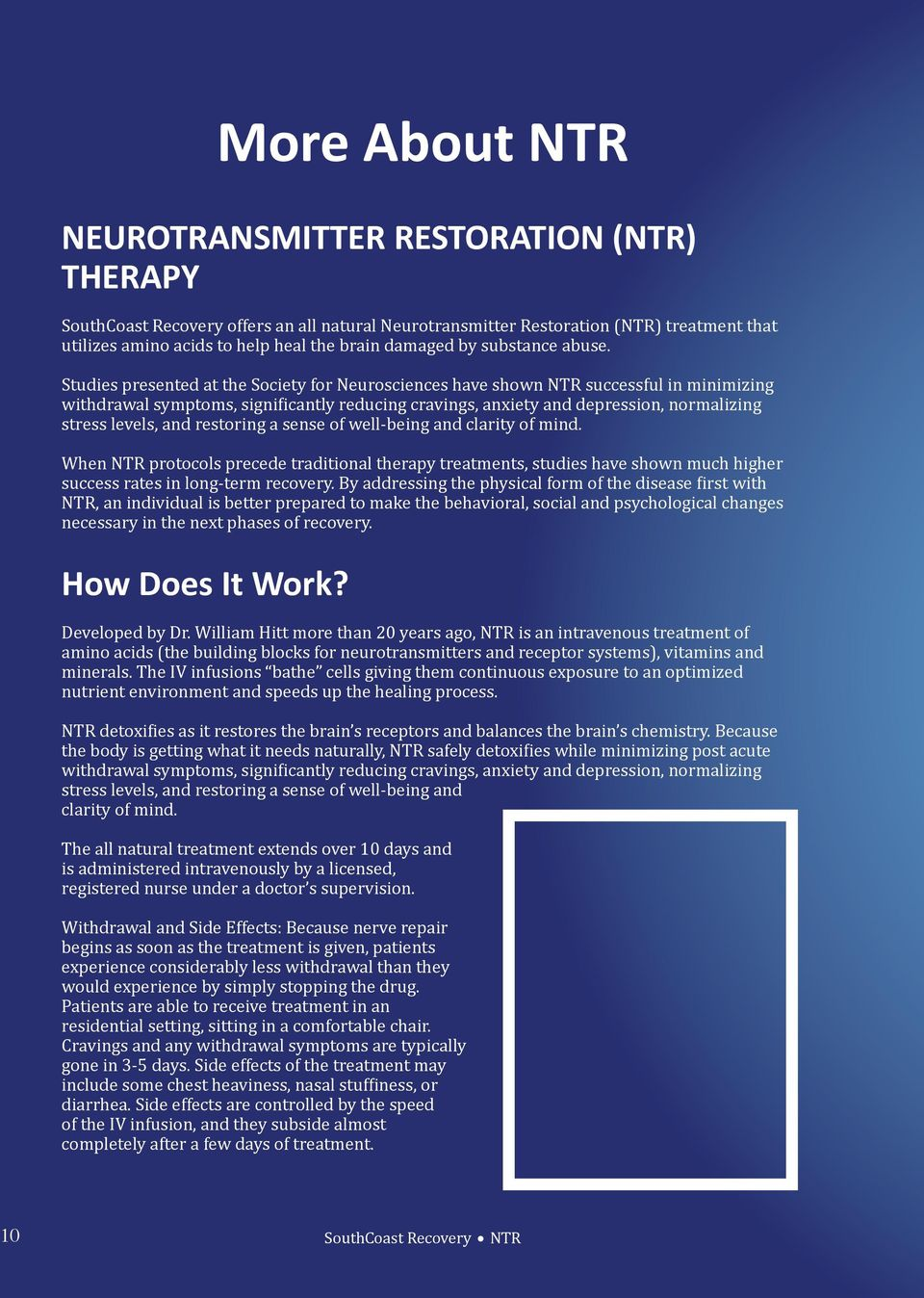 Studies presented at the Society for Neurosciences have shown NTR successful in minimizing withdrawal symptoms, significantly reducing cravings, anxiety and depression, normalizing stress levels, and