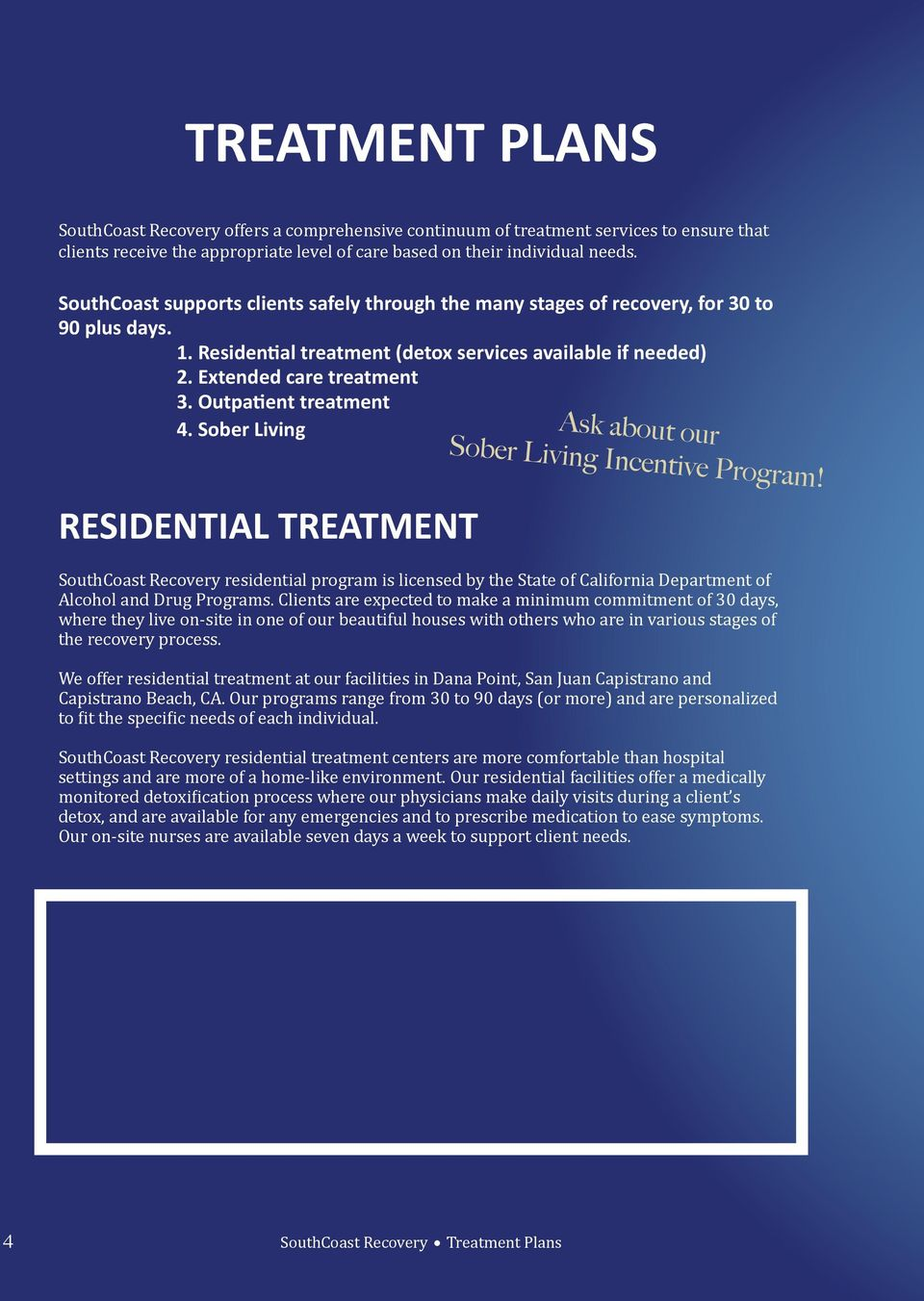 Outpatient treatment 4. Sober Living RESIDENTIAL TREATMENT Ask about our Sober Living Incentive Program!