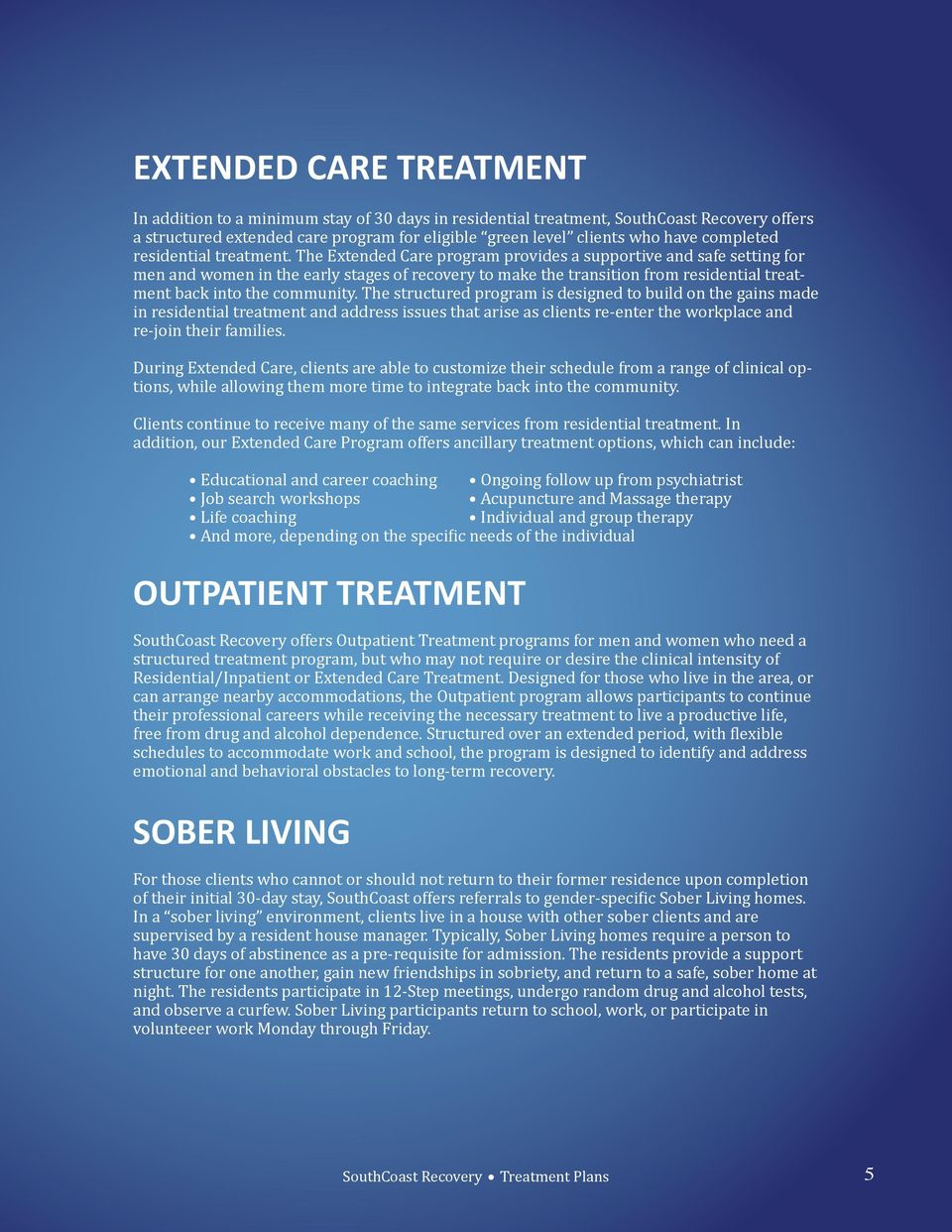 The Extended Care program provides a supportive and safe setting for men and women in the early stages of recovery to make the transition from residential treatment back into the community.