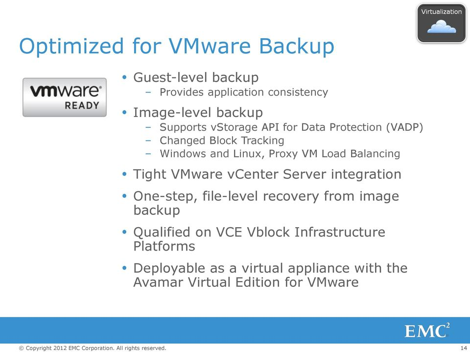Tight VMware vcenter Server integration One-step, file-level recovery from image backup Qualified on VCE