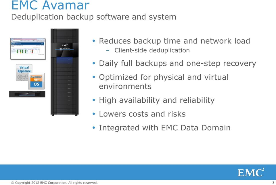 recovery Avamar VM Optimized for physical and virtual environments High