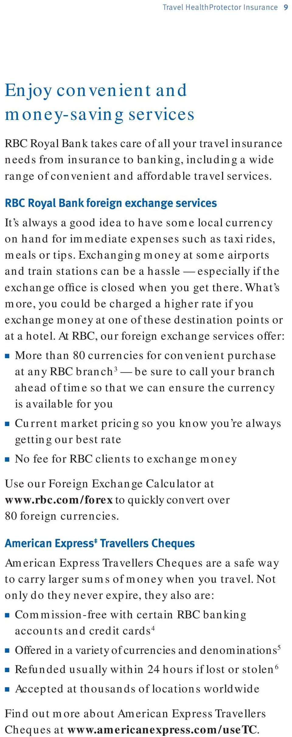 RBC Royal Bank foreign exchange services It s always a good idea to have some local currency on hand for immediate expenses such as taxi rides, meals or tips.