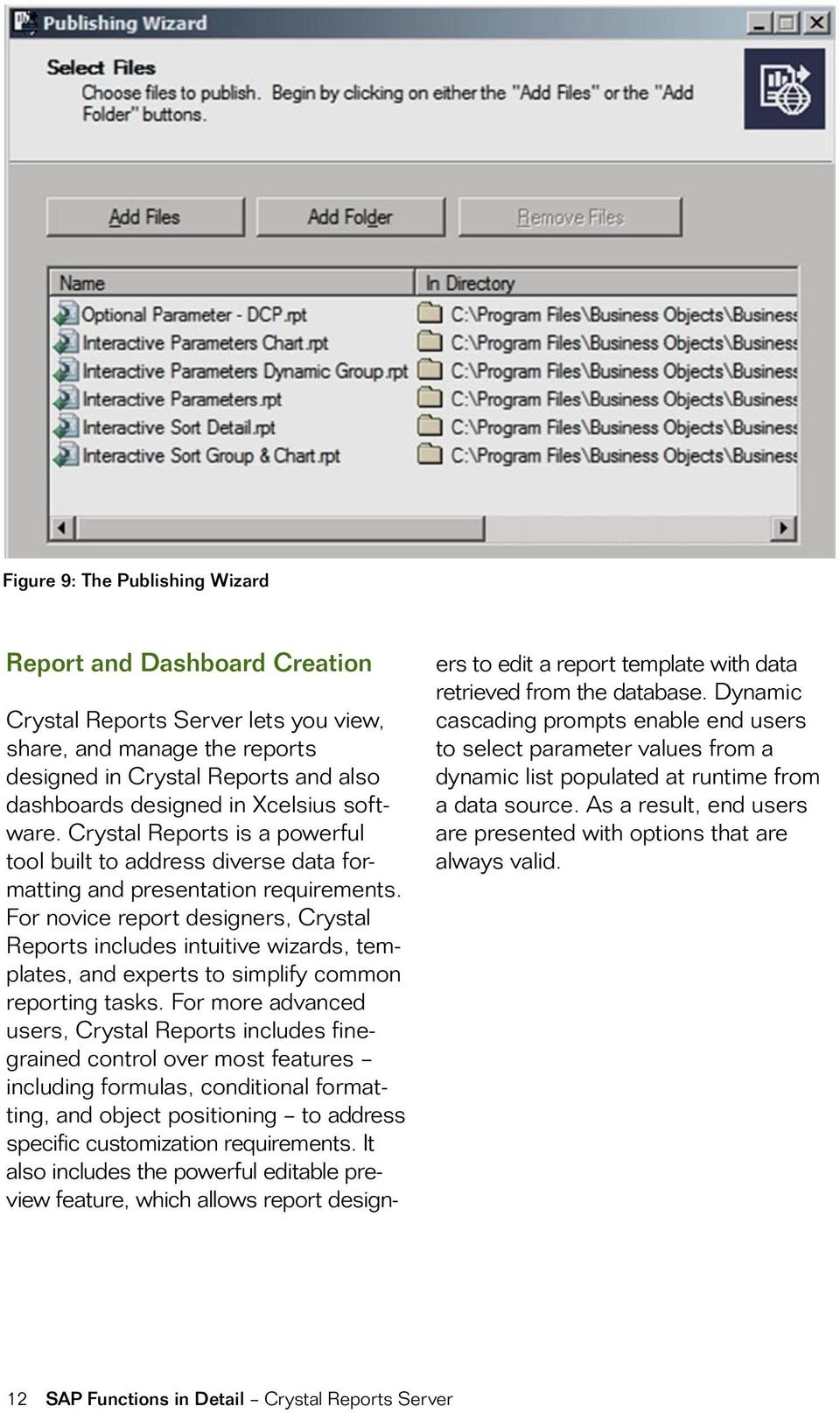 For novice report designers, Crystal Reports includes intuitive wizards, templates, and experts to simplify common reporting tasks.