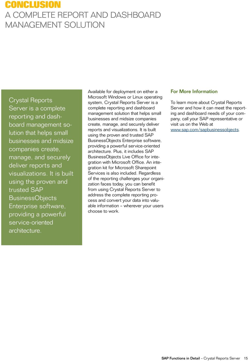 Available for deployment on either a Microsoft Windows or Linux operating system, Crystal Reports Server is a complete reporting and dashboard management solution that helps small businesses and
