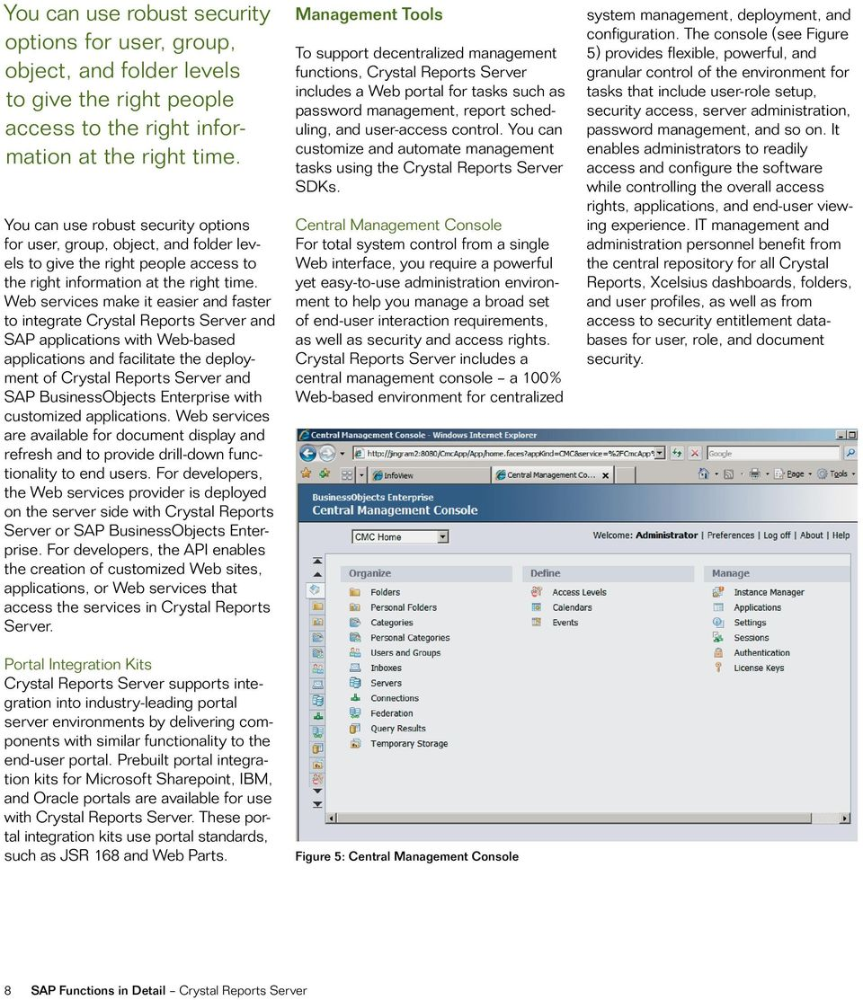 BusinessObjects Enterprise with customized applications. Web services are available for document display and refresh and to provide drill-down functionality to end users.