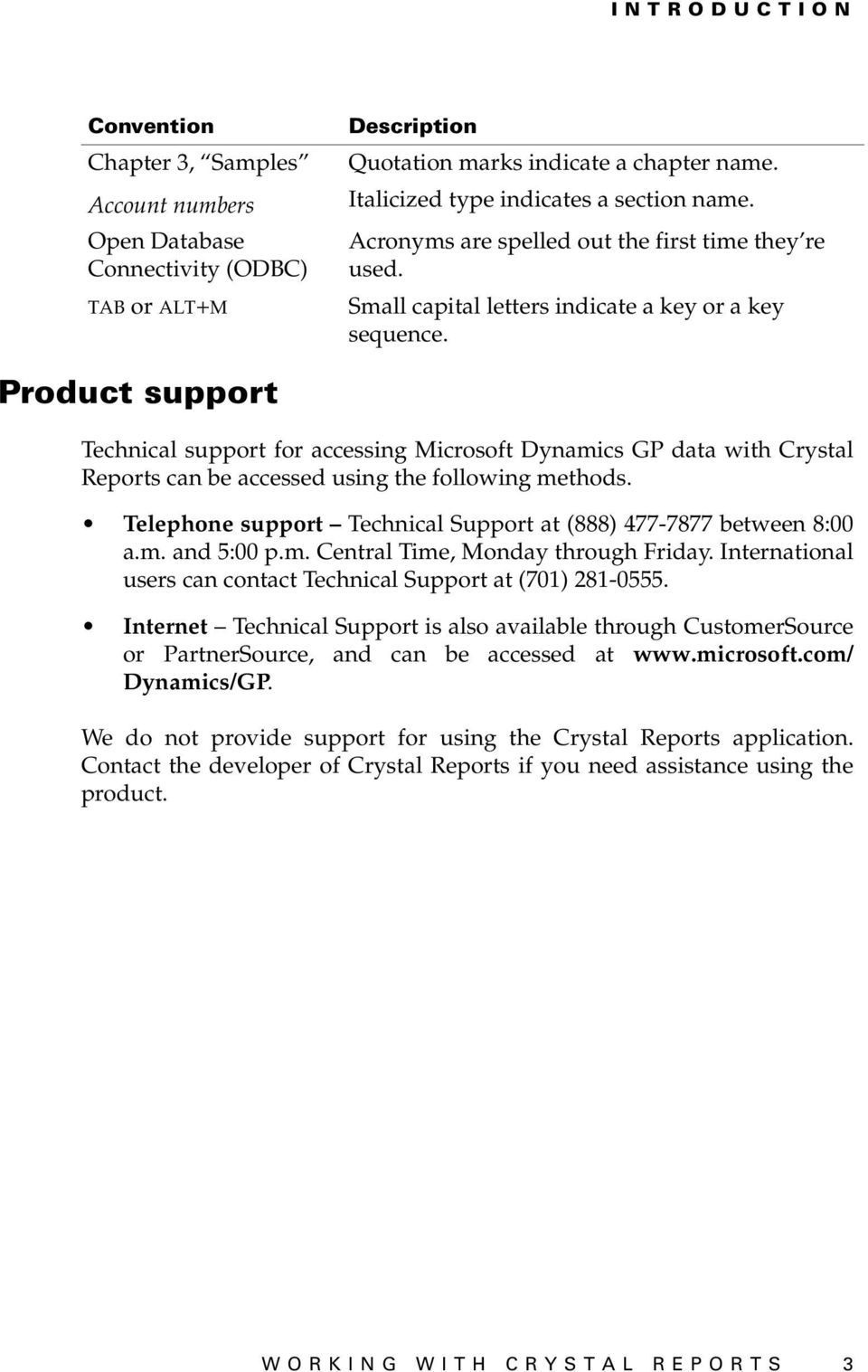Product support Technical support for accessing Microsoft Dynamics GP data with Crystal Reports can be accessed using the following methods.