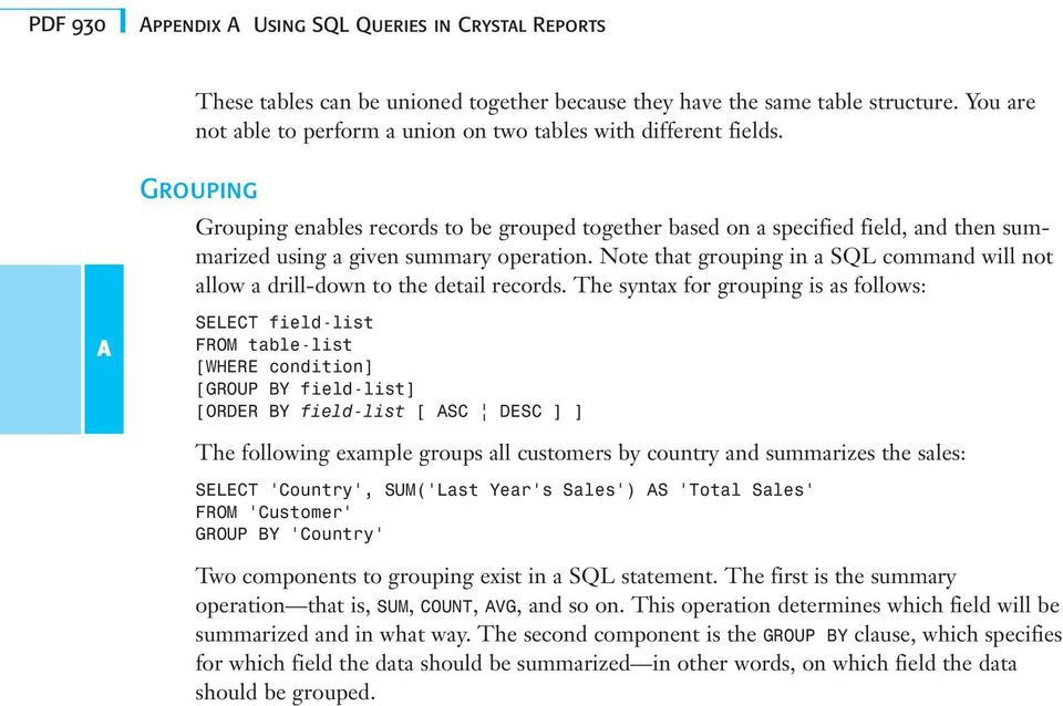 Grouping Grouping enables records to be grouped together based on a specified field, and then summarized using a given summary operation.