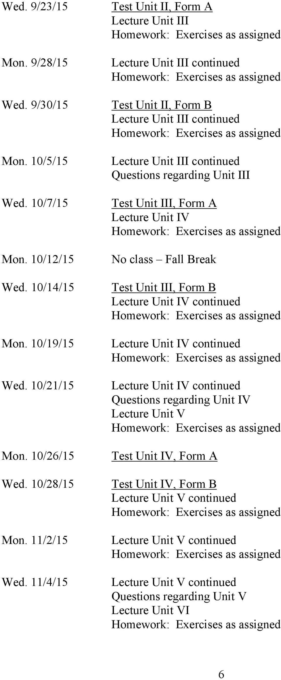 Test Unit III, Form A Lecture Unit IV No class Fall Break Test Unit III, Form B Lecture Unit IV continued Lecture Unit IV continued Lecture Unit IV continued Questions
