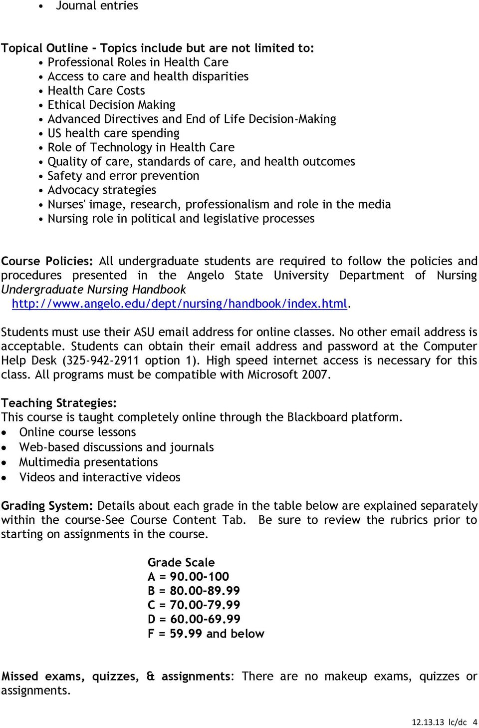 strategies Nurses' image, research, professionalism and role in the media Nursing role in political and legislative processes Course Policies: All undergraduate students are required to follow the