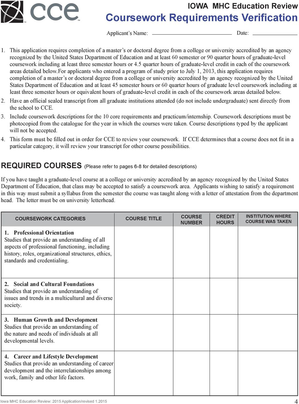 semester or 90 quarter hours of graduate-level coursework including at least three semester hours or 4.5 quarter hours of graduate-level credit in each of the coursework areas detailed below.