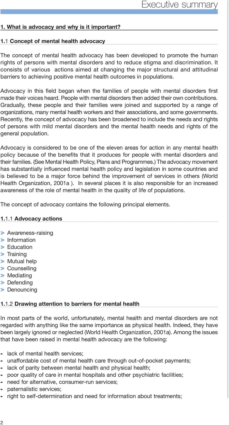 1 Concept of mental health advocacy The concept of mental health advocacy has been developed to promote the human rights of persons with mental disorders and to reduce stigma and discrimination.