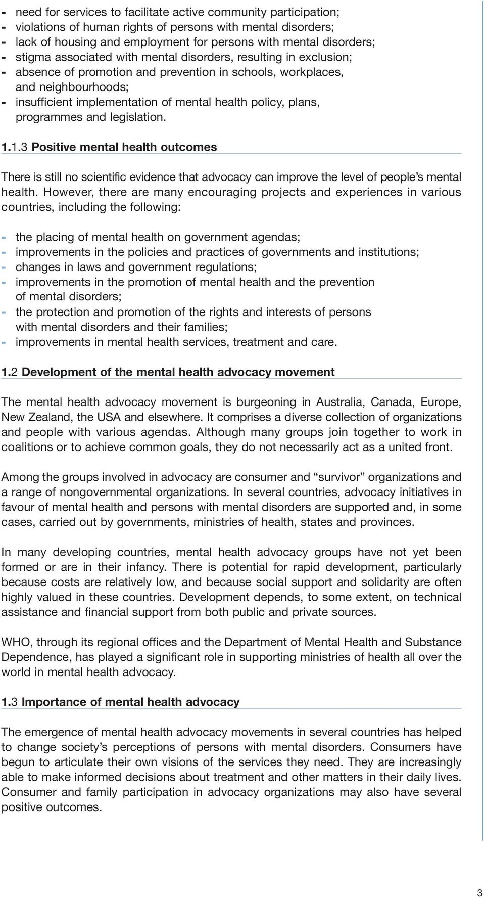policy, plans, programmes and legislation. 1.1.3 Positive mental health outcomes There is still no scientific evidence that advocacy can improve the level of people s mental health.