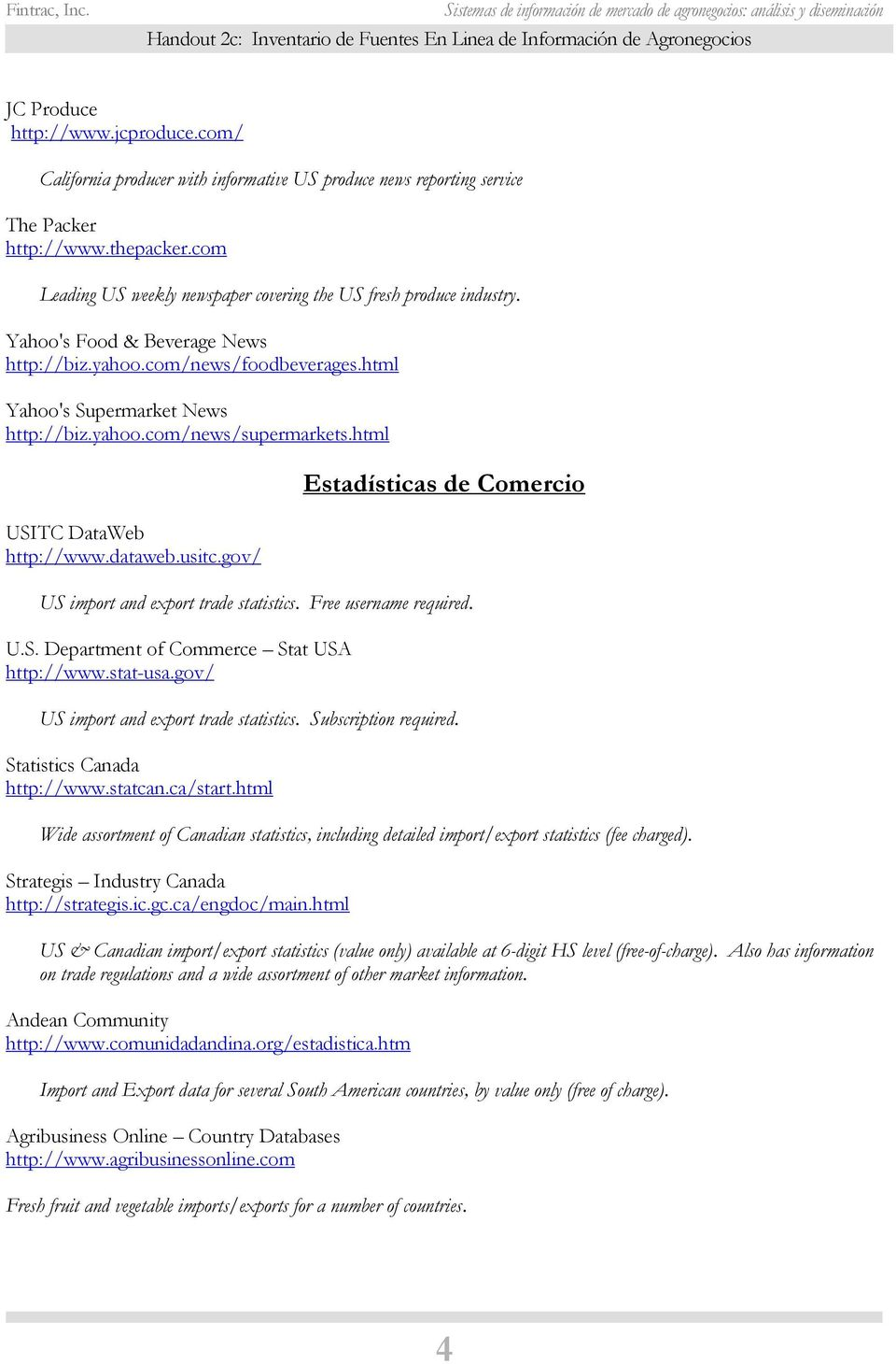 html USITC DataWeb http://www.dataweb.usitc.gov/ Estadísticas de Comercio US import and export trade statistics. Free username required. U.S. Department of Commerce Stat USA http://www.stat-usa.