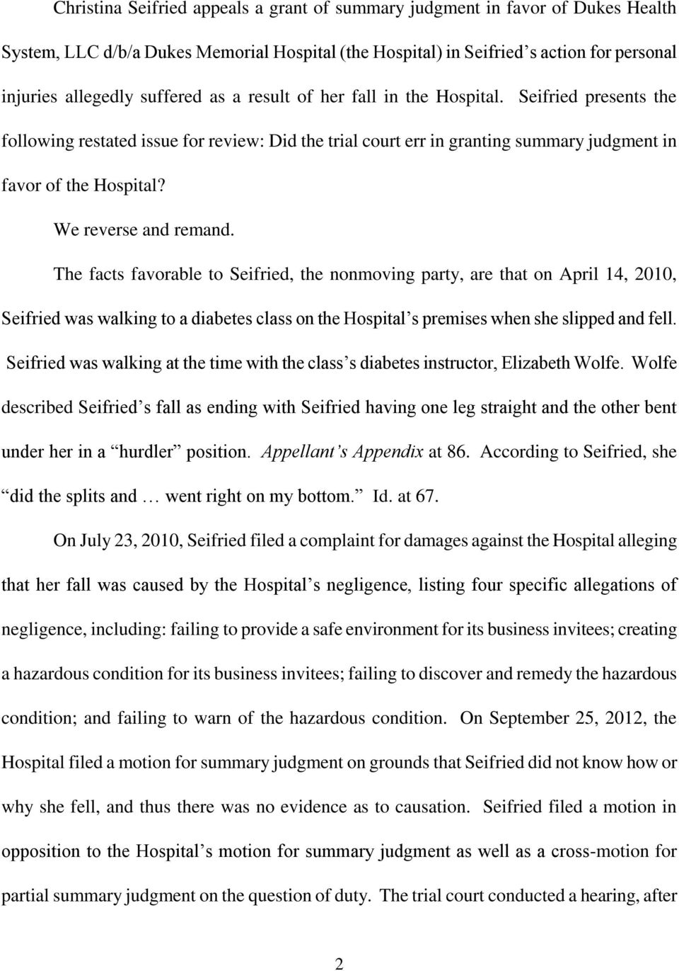 We reverse and remand. The facts favorable to Seifried, the nonmoving party, are that on April 14, 2010, Seifried was walking to a diabetes class on the Hospital s premises when she slipped and fell.
