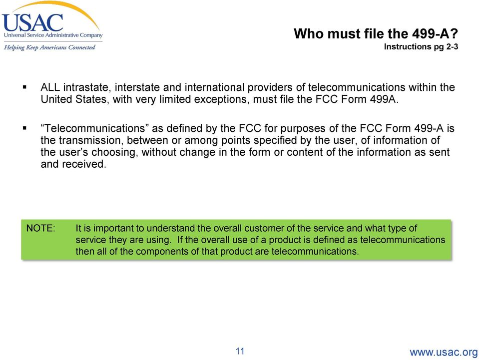 499A. Telecommunications as defined by the FCC for purposes of the FCC Form 499-A is the transmission, between or among points specified by the user, of information of the user s