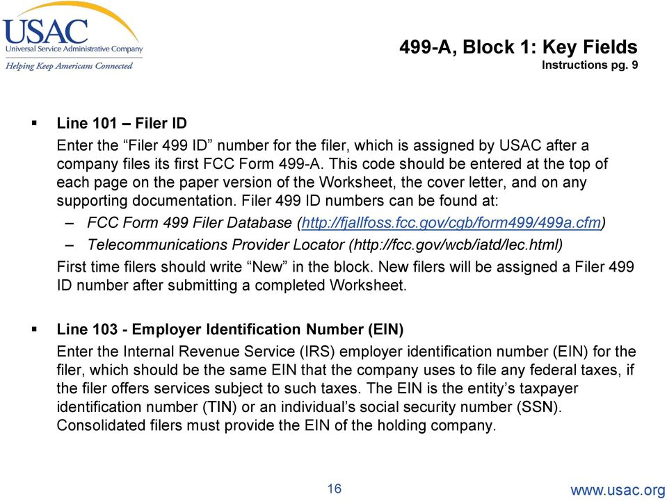 Filer 499 ID numbers can be found at: FCC Form 499 Filer Database (http://fjallfoss.fcc.gov/cgb/form499/499a.cfm) Telecommunications Provider Locator (http://fcc.gov/wcb/iatd/lec.