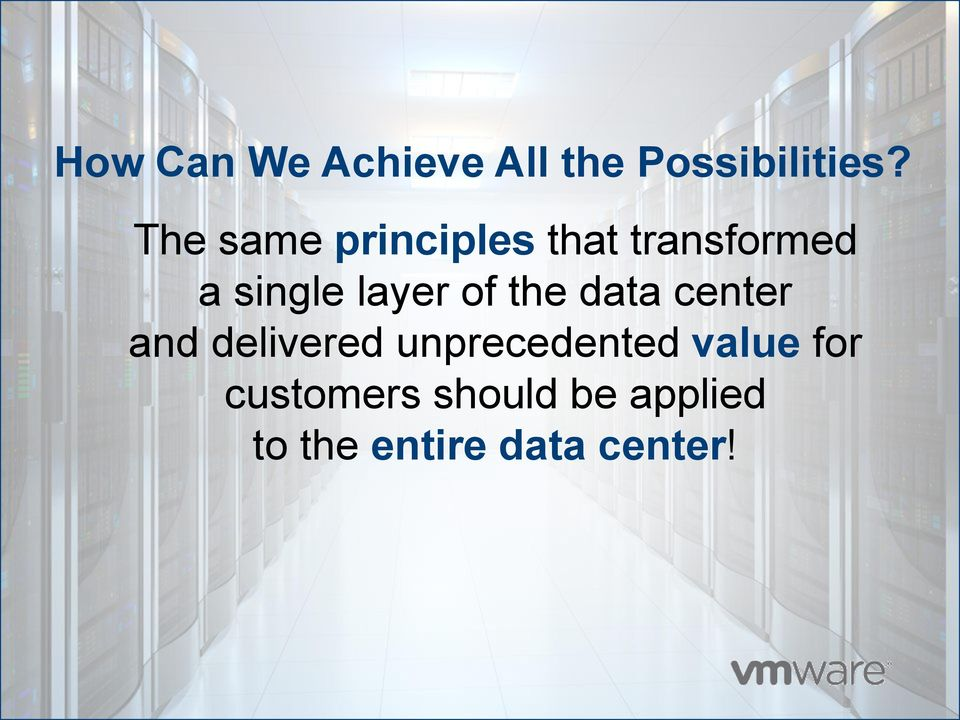 of the data center and delivered unprecedented