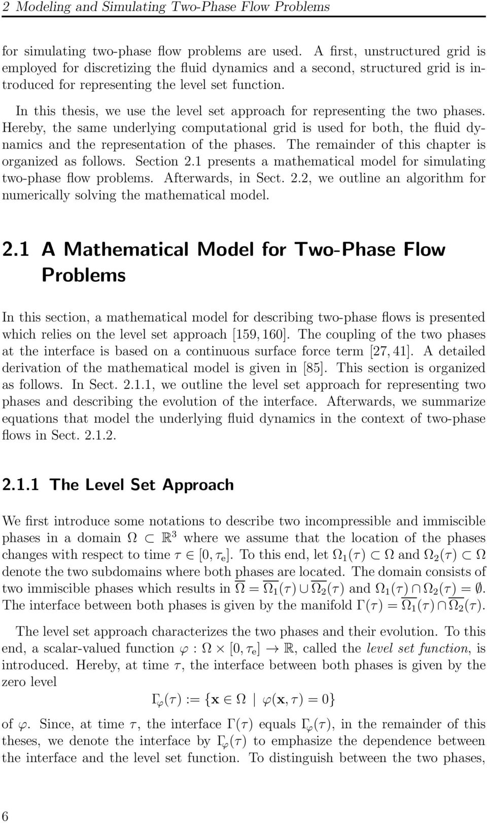 In this thesis, we use the level set approach for representing the two phases. Hereby, the same underlying computational grid is used for both, the fluid dynamics and the representation of the phases.