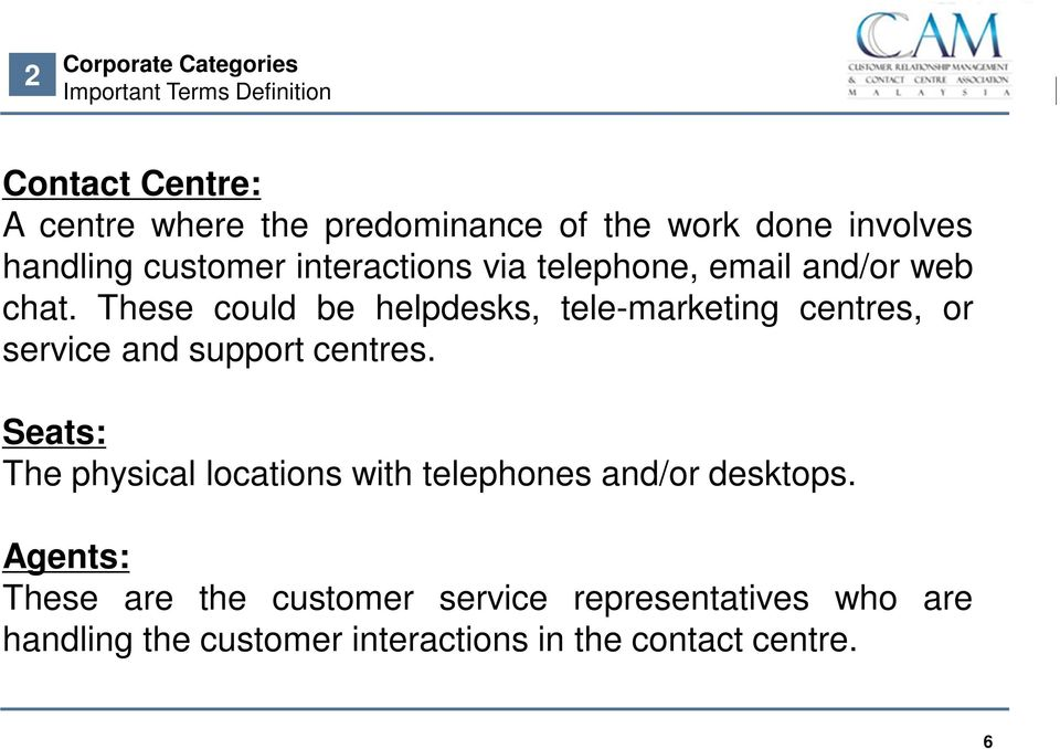 These could be helpdesks, tele-marketing centres, or service and support centres.