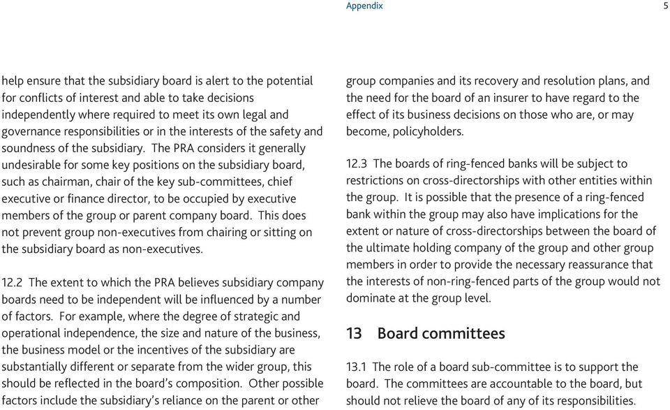 The PRA considers it generally undesirable for some key positions on the subsidiary board, such as chairman, chair of the key sub-committees, chief executive or finance director, to be occupied by