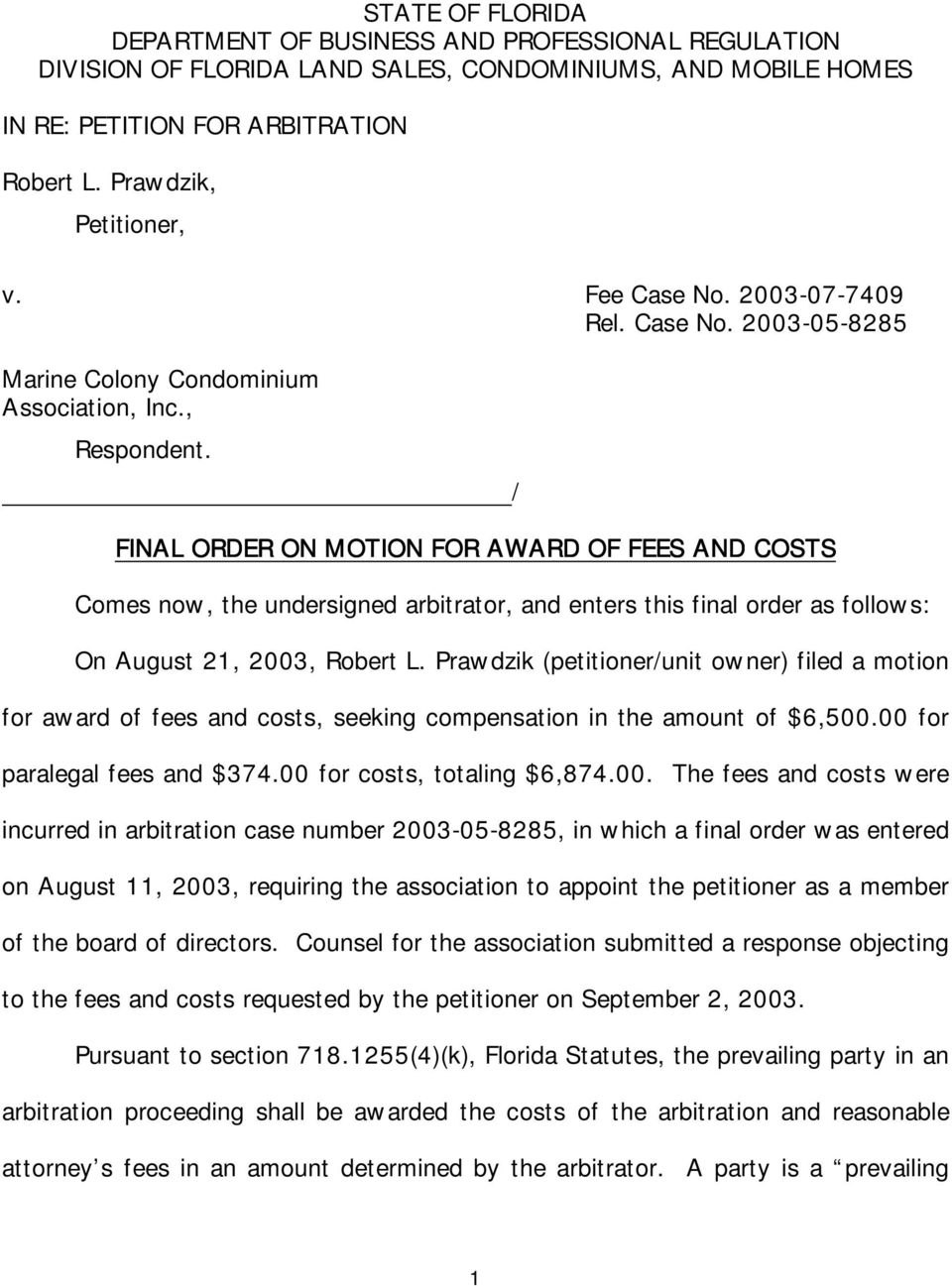 / FINAL ORDER ON MOTION FOR AWARD OF FEES AND COSTS Comes now, the undersigned arbitrator, and enters this final order as follows: On August 21, 2003, Robert L.