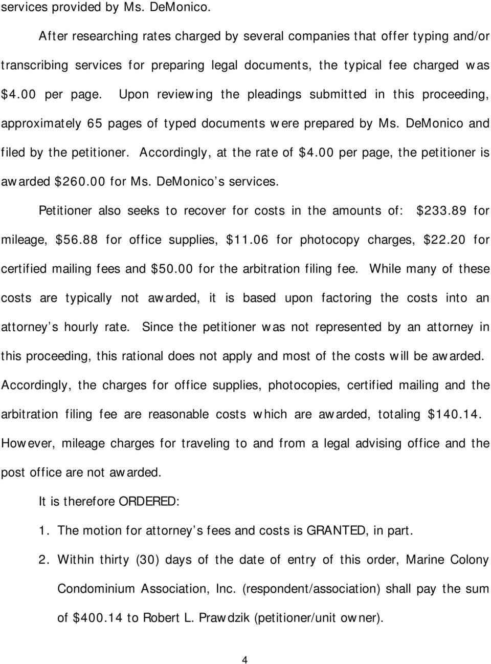 Accordingly, at the rate of $4.00 per page, the petitioner is awarded $260.00 for Ms. DeMonico s services. Petitioner also seeks to recover for costs in the amounts of: $233.89 for mileage, $56.