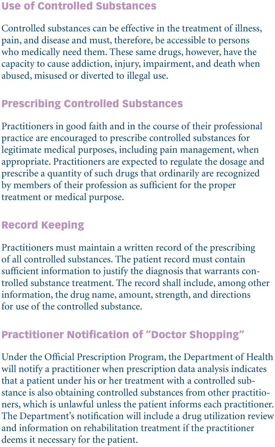 Prescribing Controlled Substances Practitioners in good faith and in the course of their professional practice are encouraged to prescribe controlled substances for legitimate medical purposes,