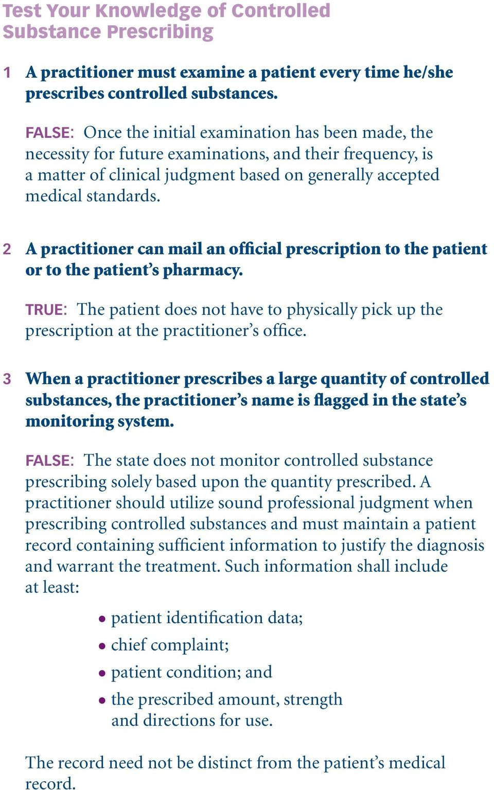 2 A practitioner can mail an official prescription to the patient or to the patient s pharmacy. TRUE: The patient does not have to physically pick up the prescription at the practitioner s office.
