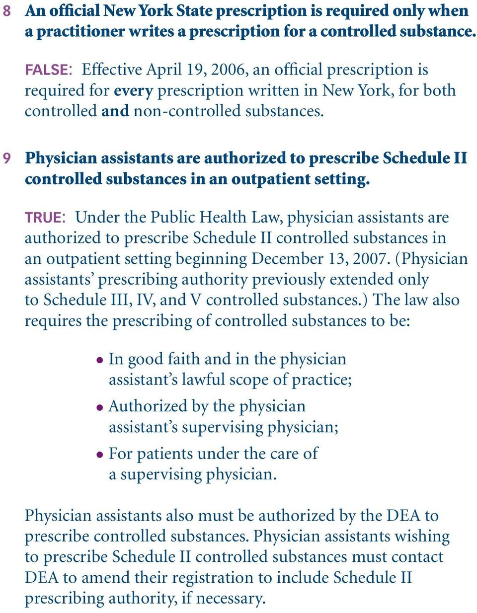 9 Physician assistants are authorized to prescribe Schedule II controlled substances in an outpatient setting.