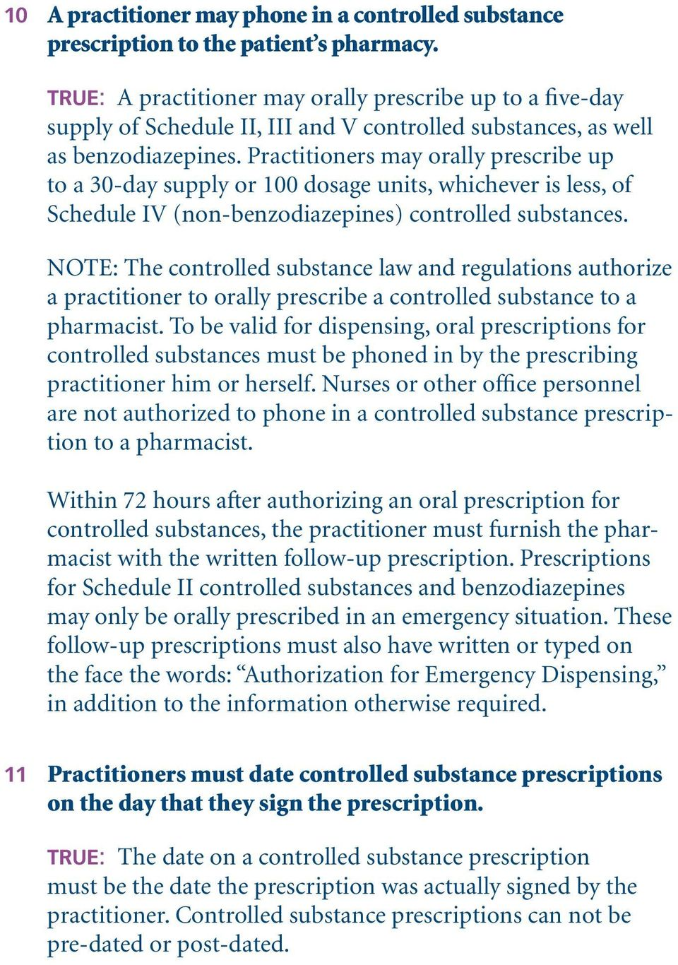 Practitioners may orally prescribe up to a 30-day supply or 100 dosage units, whichever is less, of Schedule IV (non-benzodiazepines) controlled substances.