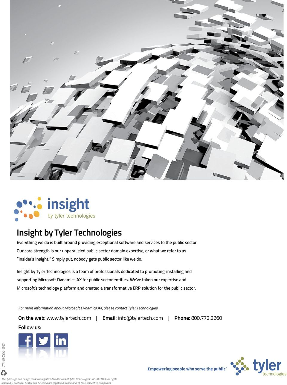 Insight by Tyler Technologies is a team of professionals dedicated to promoting, installing and supporting Microsoft Dynamics AX for public sector entities.