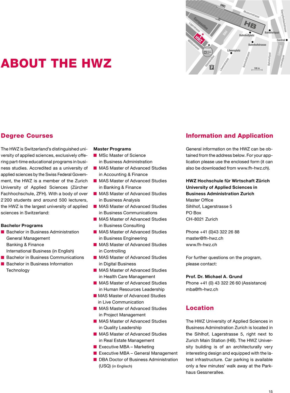 With a body of over 2 200 students and around 500 lecturers, the HWZ is the largest university of applied scien ces in Switzerland: Bachelor Programs n Bachelor in Business Administration General