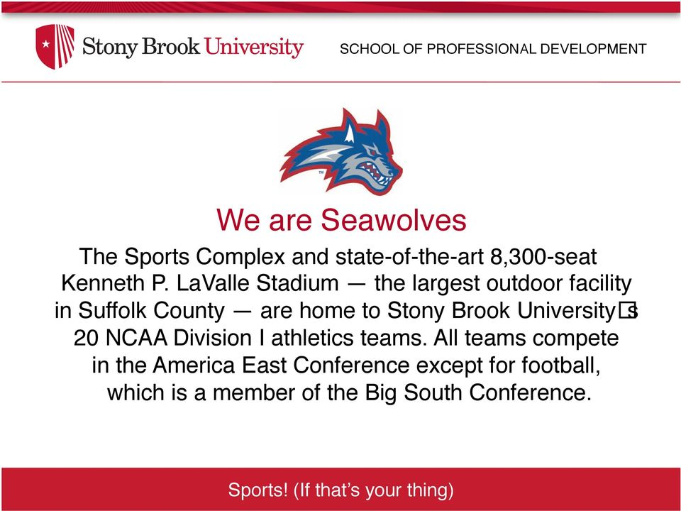 LaValle Stadium the largest outdoor facility in Suffolk County are home to Stony Brook University