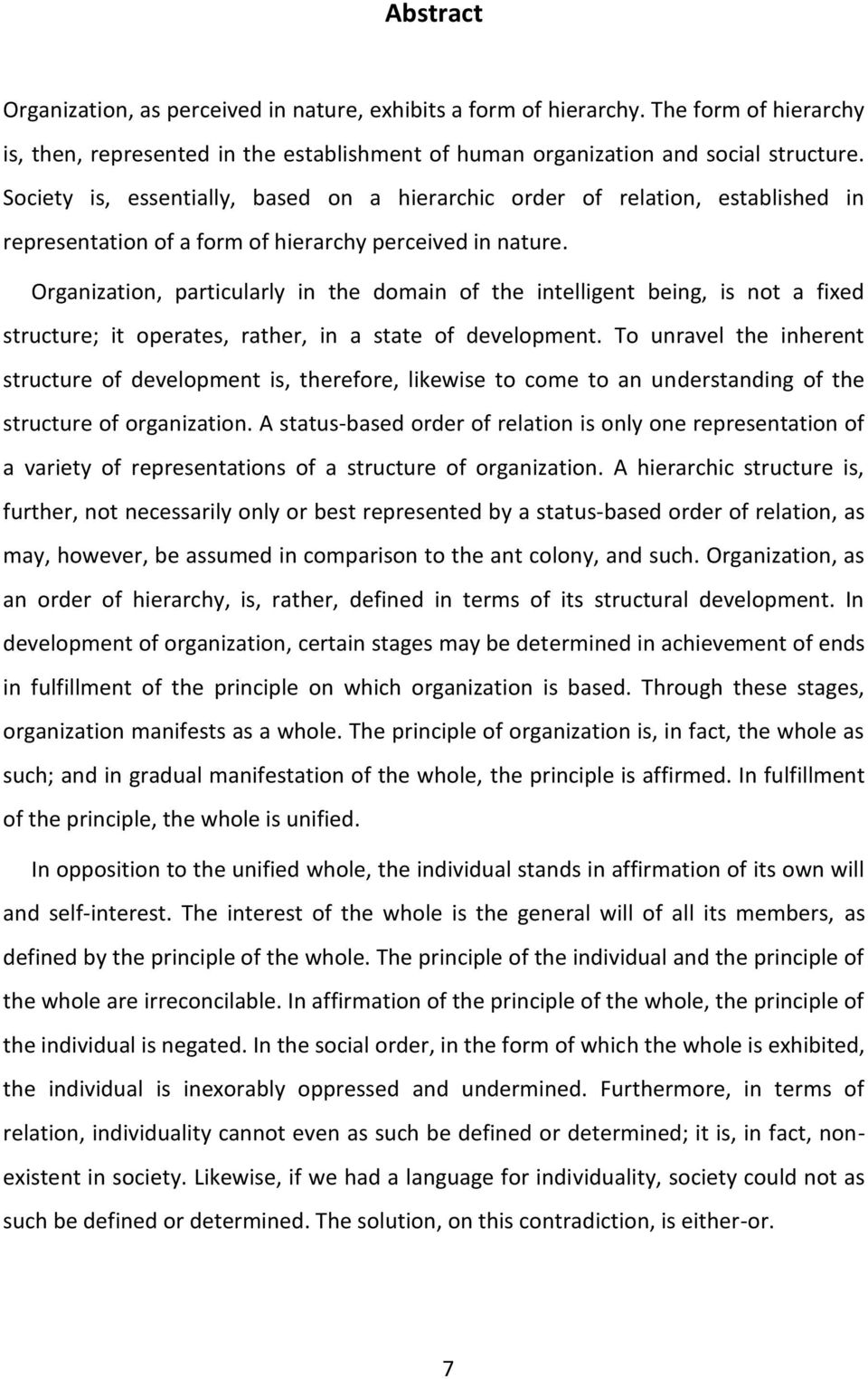 Organization, particularly in the domain of the intelligent being, is not a fixed structure; it operates, rather, in a state of development.