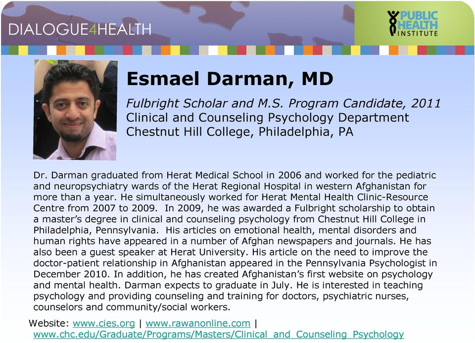 He simultaneously worked for Herat Mental Health Clinic-Resource Centre from 2007 to 2009.