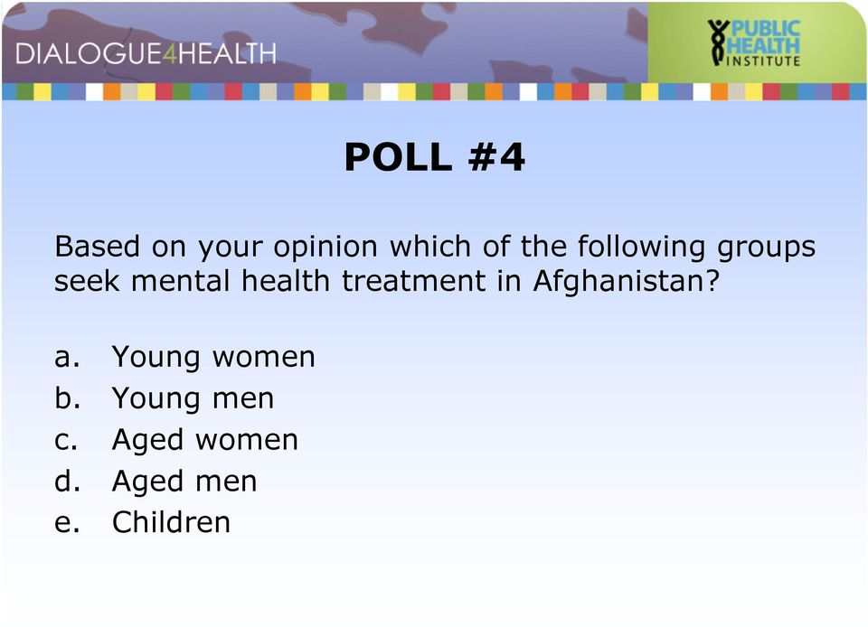 treatment in Afghanistan? a. Young women b.